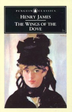 Penguin Classics: The Wings Of The Dove by Henry James