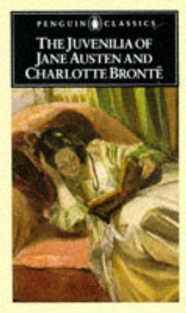 Penguin Classics: The Juvenilia of J Austen & C Bronte by Jane Austen