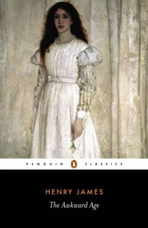 Penguin Classics: The Awkward Age by Henry James