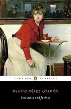 Penguin Classics: Fortunata & Jacinta by Benito Perez Galdos