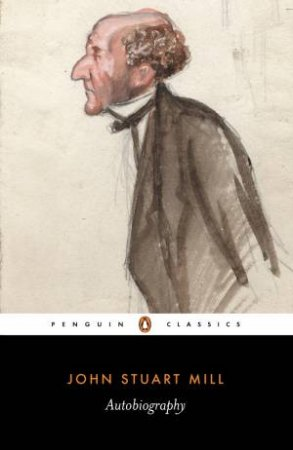 Penguin Classics: The Autobiography by John Stuart Mill
