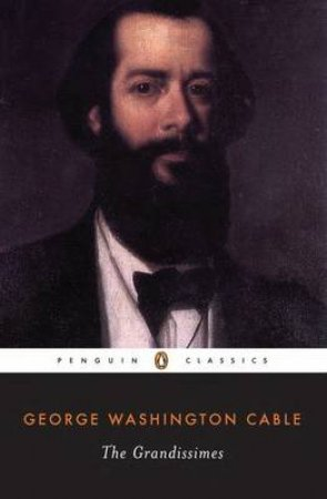 Penguin Classics: The Grandissimes- A Story Of Creole Life by George Washington Cable