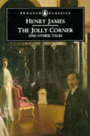 Penguin Classics: The Jolly Corner & Other Tales by Henry James