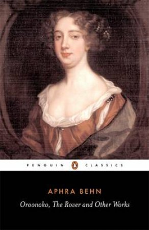 Penguin Classics: Oroonoko, The Rover & Other Works by Aphra Behn