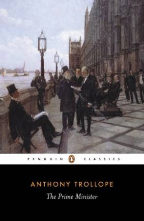 Penguin Classics: The Prime Minister by Anthony Trollope