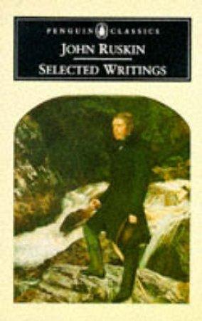 Penguin Classics: Selected Writings: Ruskin by John Ruskin