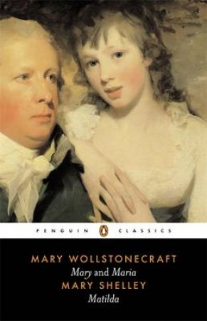 Penguin Classics: Mary & Maria: Matilda by Mary Wollstonecraft