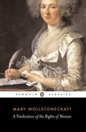 Penguin Classics: Vindication of the Rights of Woman by Mary Wollstonecraft