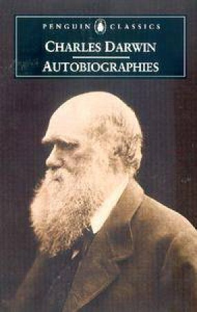 Penguin Classics: Charles Darwin: Autobiographies by Charles Darwin