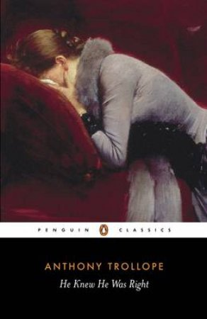Penguin Classics: He Knew He Was Right by Anthony Trollope