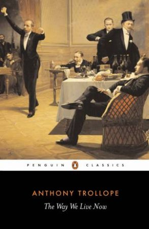 Penguin Classics: The Way We Live Now by Anthony Trollope