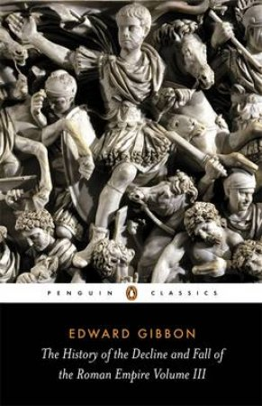The History of the Decline & Fall of the Roman Empire: Volume 3 by Edward Gibbon