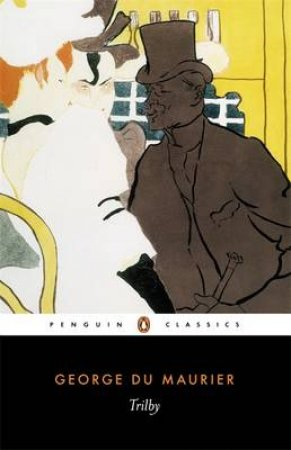 Penguin Classics: Trilby by George Du Maurier