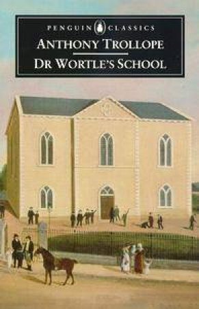 Penguin Classics: Dr Wortle's School by Anthony Trollope