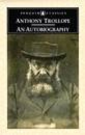 Penguin Classics: Trollope - An Autobiography by Anthony Trollope