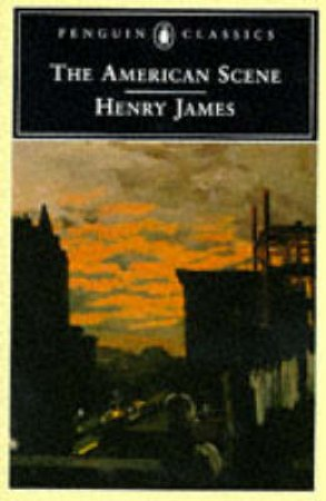 Penguin Classics: The American Scene by Henry James