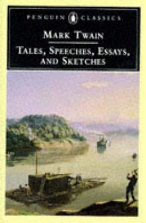 Penguin Classics: Tales,Speeches,Essays & Sketches by Mark Twain