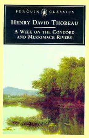 Penguin Classics: A Week On The Concord & Merrimack Rivers by Henry David Thoreau