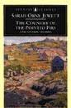 Penguin Classics: The Country of the Pointed Firs & Other Stories by Sarah Orne Jewett
