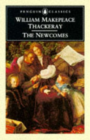 Penguin Classics: The Newcomes by William Makepeace Thackeray
