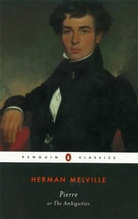 Penguin Classics: Pierre Or The Ambiguities by Herman Melville