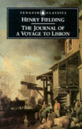 Penguin Classics: The Journal of a Voyage to Lisbon by Henry Fielding