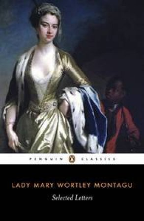 Penguin Classics: Lady Mary Wortley Montagu: Selected Letters by Lady Mary W Montagu