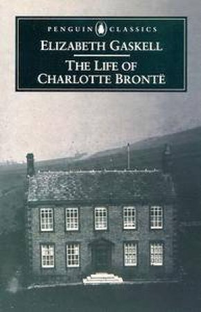Penguin Classics: The Life of Charlotte Bronte