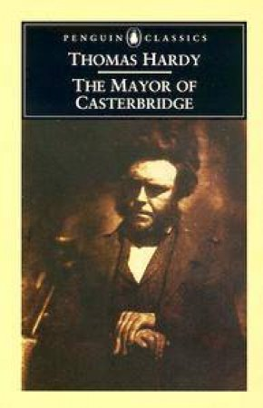 Penguin Classics: The Mayor of Casterbridge by Thomas Hardy