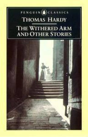 Penguin Classics: The Withered Arm & Other Stories by Thomas Hardy