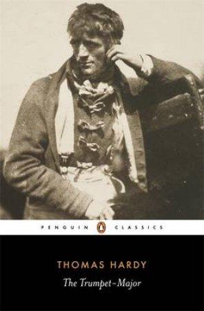 Penguin Classics: The Trumpet-Major by Thomas Hardy
