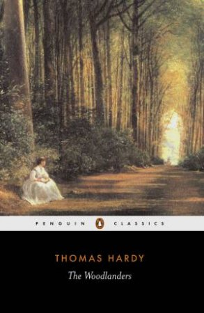 Penguin Classics: The Woodlanders by Thomas Hardy