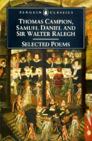 Penguin Classics: Selected Poems Of Campion, Daniel & Ralegh by Thomas Campion & Samuel Daniel & Sir Walter Ralegh