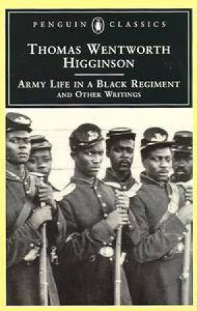 Penguin Classics: Army Life In A Black Regiment by Thomas Wentworth Higginson