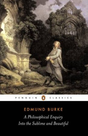 Penguin Classics: A Philosophical Enquiry into The Sublime and Beautiful by Edmund Burke