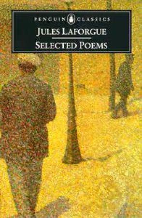 Penguin Classics: Selected Poems: Jules Laforgue by Jules Laforgue