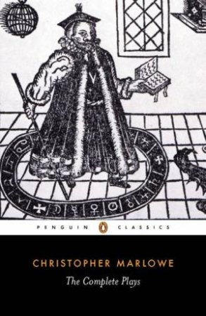 Penguin Classics: Christopher Marlowe: The Complete Plays by Christopher Marlowe