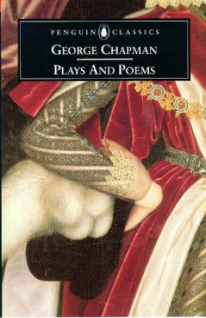 Penguin Classics: George Chapman, Plays & Poems by George Chapman
