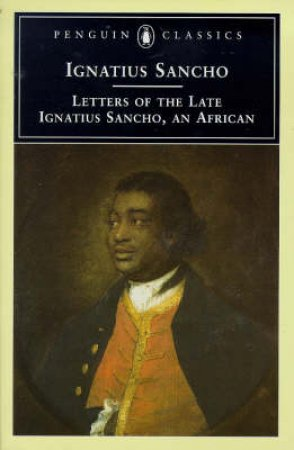 Penguin Classics: Letters of The Late Ignatius Sancho, An African by Ignatius Sancho
