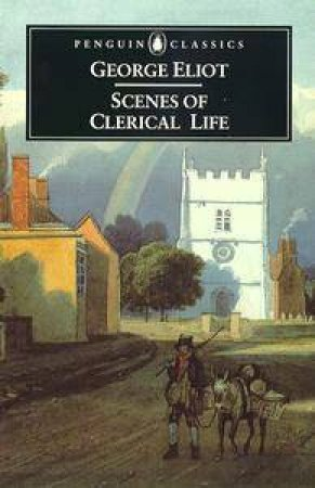 Penguin Classics: Scenes of Clerical Life by George Eliot