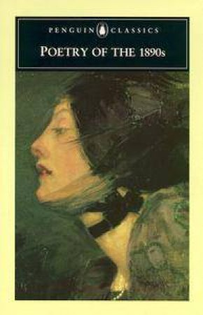 Penguin Classics: Poetry of the 1890s by R K R Thornton & Marion Than