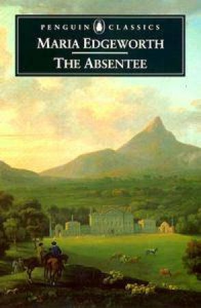 Penguin Classics: The Absentee by Maria Edgeworth