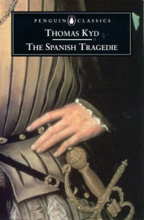 Penguin Classics: The Spanish Tragedie by Thomas Kyd