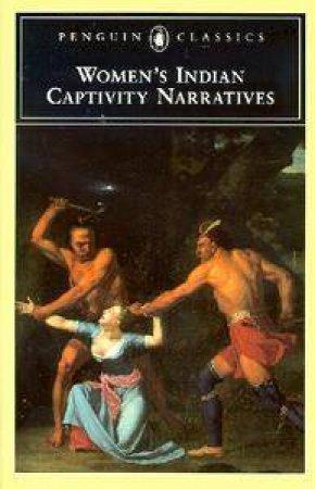 Penguin Classics: Women's Indian Captivity Narratives by Kathryn Stodola Derounian