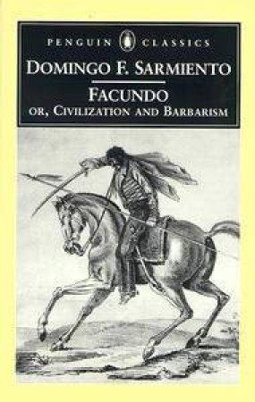 Penguin Classics: Facundo: Civilization & Barbarism by Domingo Faustino Sarmiento