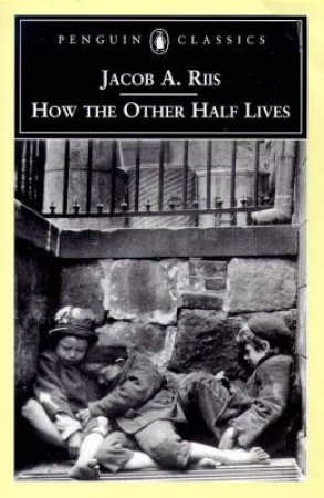 Penguin Classics: How The Other Half Lives by Jacob Riis