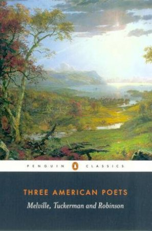 Penguin Classics: Three American Poets: Melville, Tuckerman & Robinson by Various
