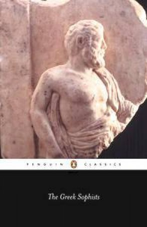 Penguin Classics: The Greek Sophists by John Dillon