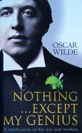Penguin Classics: Nothing . . . Except My Genius by Oscar Wilde