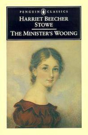 Penguin Classics: The Minister's Wooing by Harriet Beecher Stowe